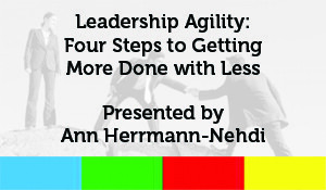 Leadership Agility: Four Steps to Getting More Done with Less
