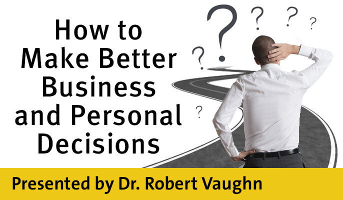 How to Make Better Business and Personal Decisions