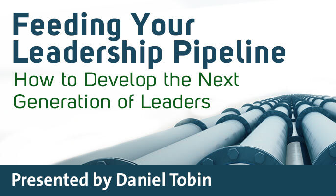Feeding Your Leadership Pipeline: How to Develop the Next Generation of Leaders