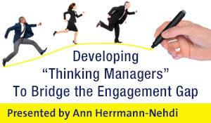 "Developing ""Thinking Managers"" To Bridge the Engagement Gap"