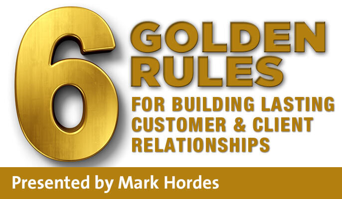 Six Golden Rules for Building Lasting Customer & Client Relationships