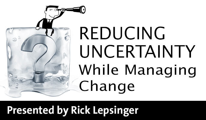 Reducing Uncertainty While Managing Change