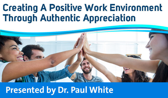 Creating A Positive Work Environment Through Authentic Appreciation