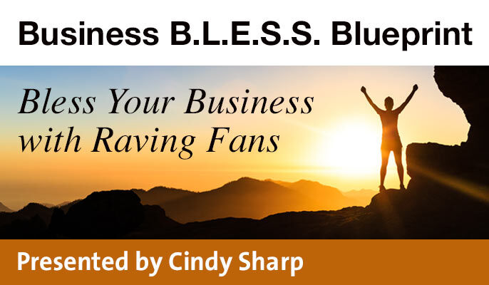 Business B.L.E.S.S. Blueprint- Bless Your Business with Raving Fans