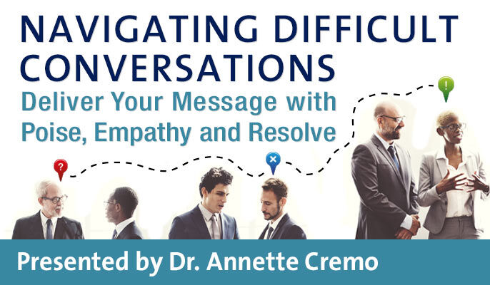 Navigating Difficult Conversations: Deliver Your Message with Poise, Empathy and Resolve