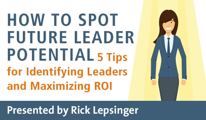 How to Spot Future Leader Potential: 5 Tips for Identifying Leaders and Maximizing ROI