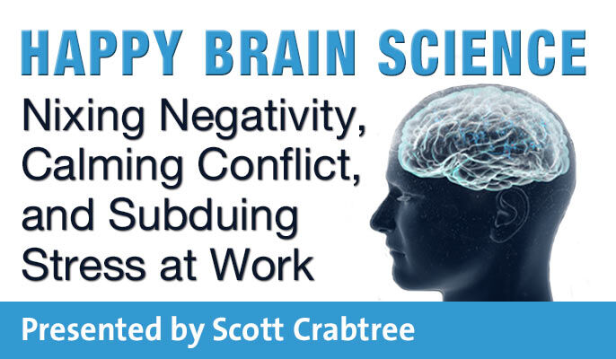 Happy Brain Science: Nixing Negativity, Calming Conflict, and Subduing Stress at Work