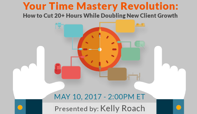 Your Time Mastery Revolution: How to Cut 20+ Hours While Doubling New Client Growth
