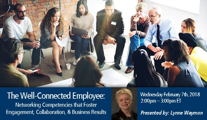 The Well-Connected Employee: Networking Competencies That Foster Engagement, Collaboration, & Business Results