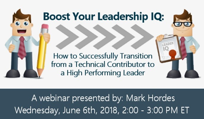 Boost Your Leadership IQ: How to Successfully Transition from a Technical Contributor to a High Performing Leader