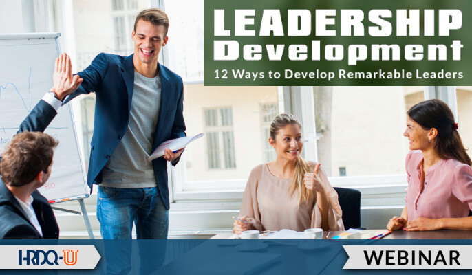 Leadership Development: 12 Ways to Develop Remarkable Leaders