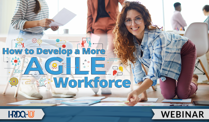How to Develop a More Agile Workforce