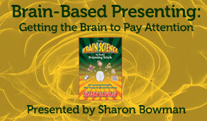 Brain-Based Presenting: Getting the Brain to Pay Attention