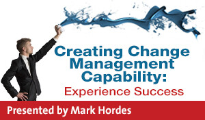 Creating Change Management Capability: Experience Success