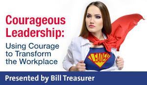 Courageous Leadership: Using Courage to Transform the Workplace