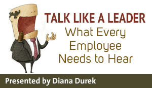 Talk Like a Leader: What Every Employee Needs to Hear