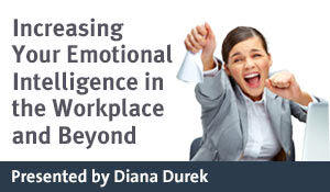 Increasing Your Emotional Intelligence in the Workplace and Beyond