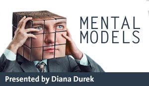 Mental Models: The Key to Making Reality-Based Decisions