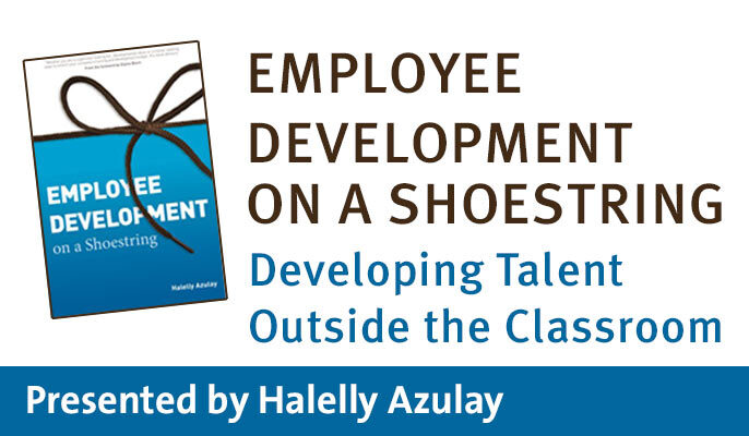 Employee Development on a Shoestring: Developing Talent Outside the Classroom