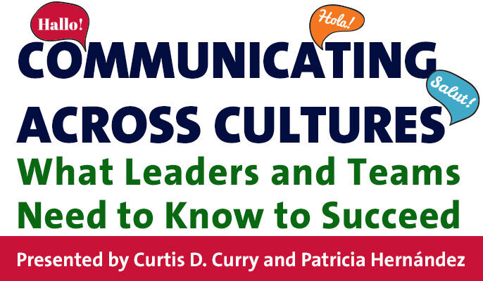 Communicating Across Cultures: What Leaders and Teams Need to Know to Succeed