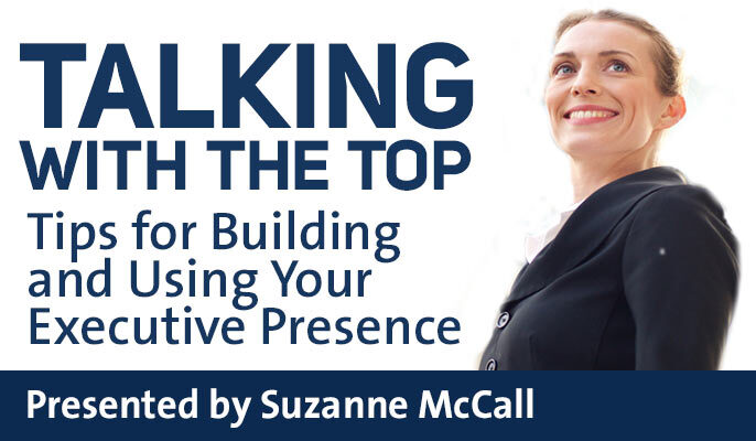 Talking with the Top: Tips for Building and Using Your Executive Presence