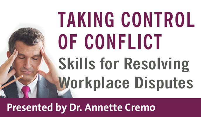 Taking Control of Conflict: Skills for Resolving Workplace Disputes