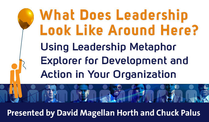What Does Leadership Look Like Around Here? Using Leadership Metaphor Explorer for Development and Action in Your Organization