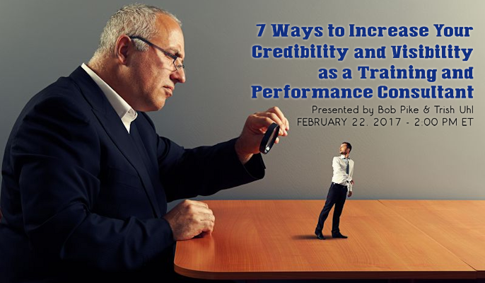 7 Ways to Increase Your Credibility and Visibility as a Training and Performance Consultant