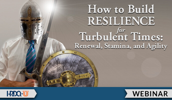 How to Build Resilience for Turbulent Times: Renewal, Stamina, and Agility