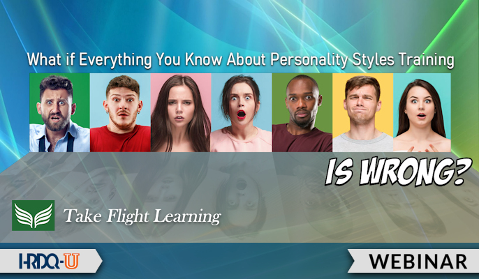 What if Everything You Know About Personality Styles Training Is Wrong?