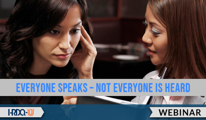 HRDQ-U Webinar | Everyone Speaks – Not Everyone is Heard